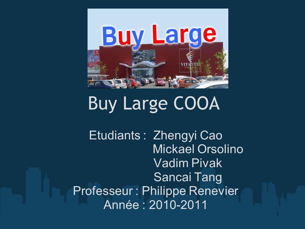 Buy Large COOA Etudiants : Zhengyi Cao Mickael Orsolino Vadim Pivak Sancai Tang Professeur : Philippe Renevier Année : 2010-2011 1