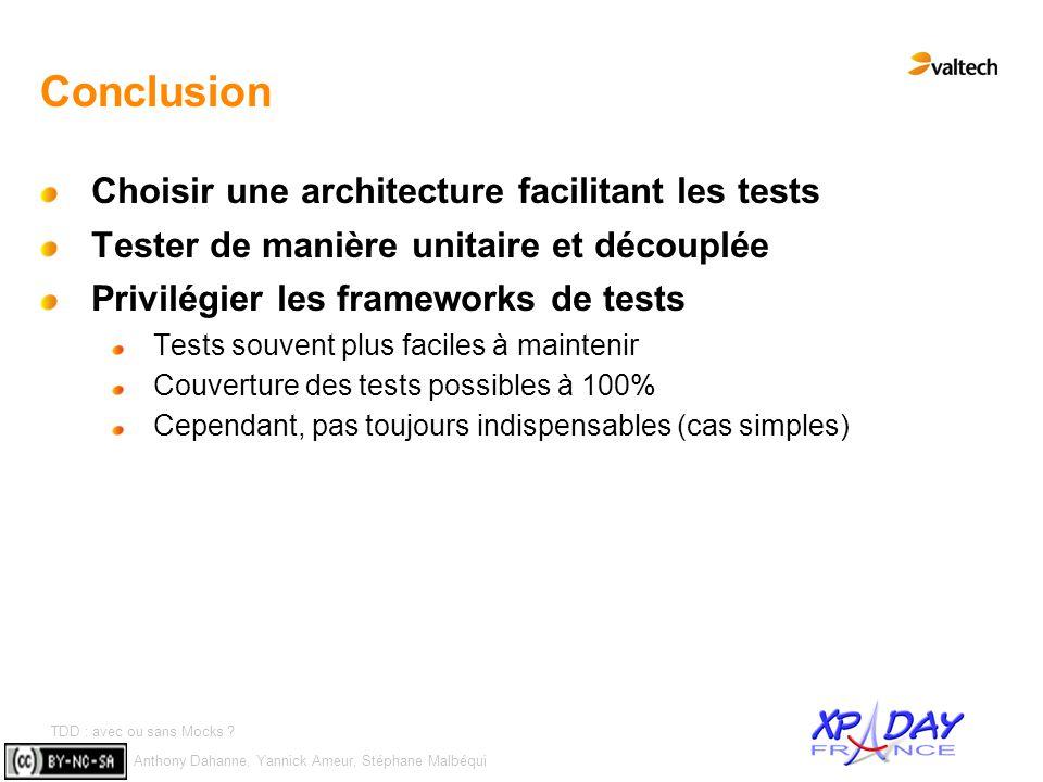 Anthony Dahanne, Yannick Ameur, Stéphane Malbéqui TDD : avec ou sans Mocks ? #12 Conclusion Choisir une architecture facilitant les tests Tester de ma