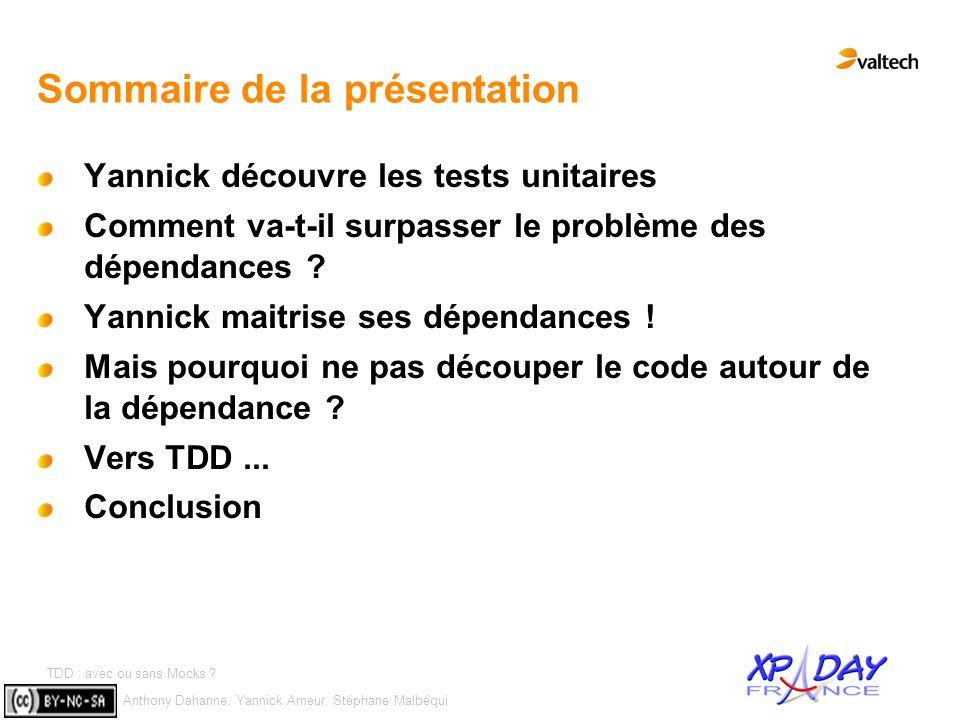Anthony Dahanne, Yannick Ameur, Stéphane Malbéqui TDD : avec ou sans Mocks ? #3 Sommaire de la présentation Yannick découvre les tests unitaires Comme