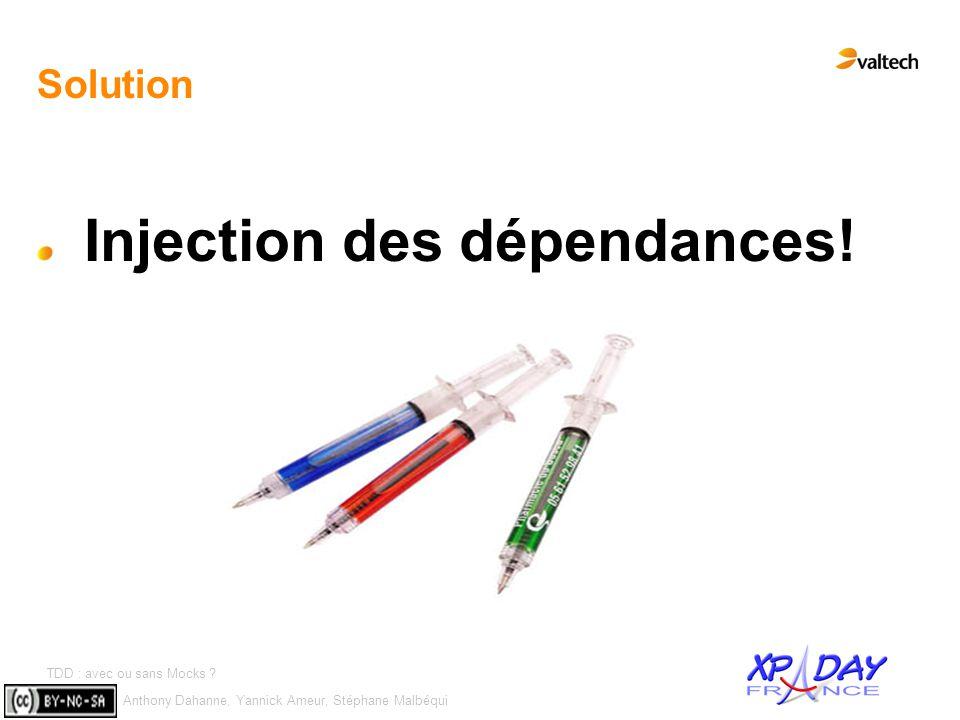Anthony Dahanne, Yannick Ameur, Stéphane Malbéqui TDD : avec ou sans Mocks ? #7 Solution Injection des dépendances!