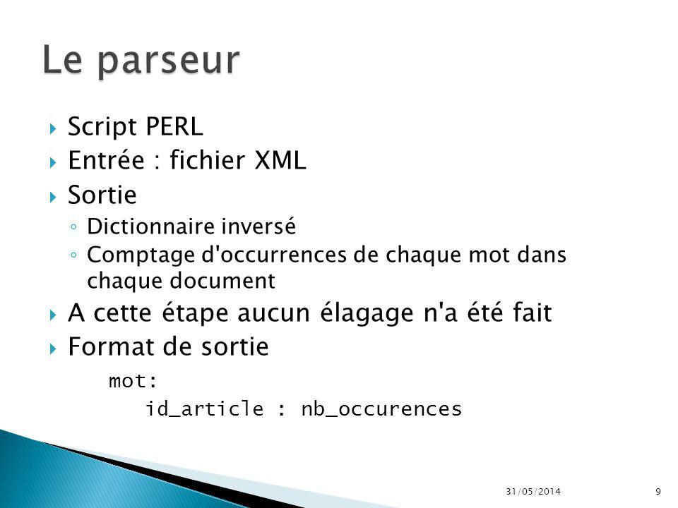 Script PERL Entrée : fichier XML Sortie Dictionnaire inversé Comptage d occurrences de chaque mot dans chaque document A cette étape aucun élagage n a été fait Format de sortie mot: id_article : nb_occurences 31/05/20149