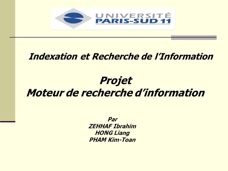 Projet Moteur de recherche dinformation Indexation et Recherche de lInformation Par ZEHHAF Ibrahim HONG Liang PHAM Kim-Toan