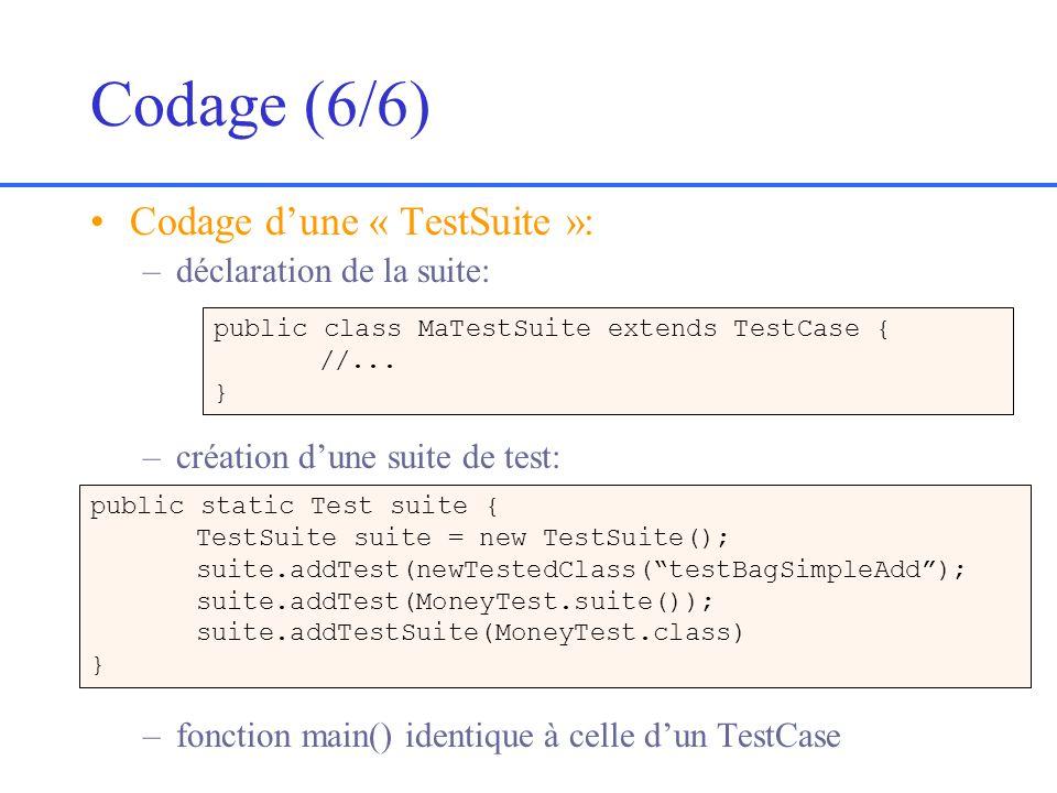 Codage (6/6) Codage dune « TestSuite »: –déclaration de la suite: –création dune suite de test: –fonction main() identique à celle dun TestCase public class MaTestSuite extends TestCase { //...