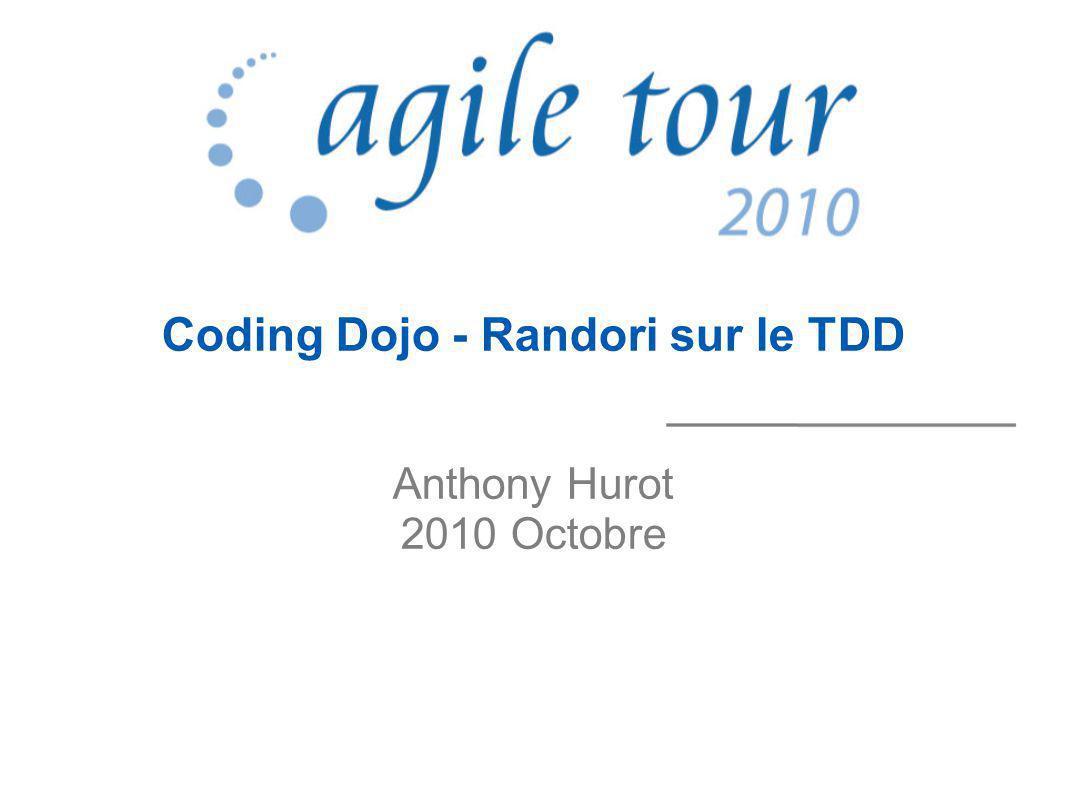 Coding Dojo - Randori sur le TDD Anthony Hurot 2010 Octobre