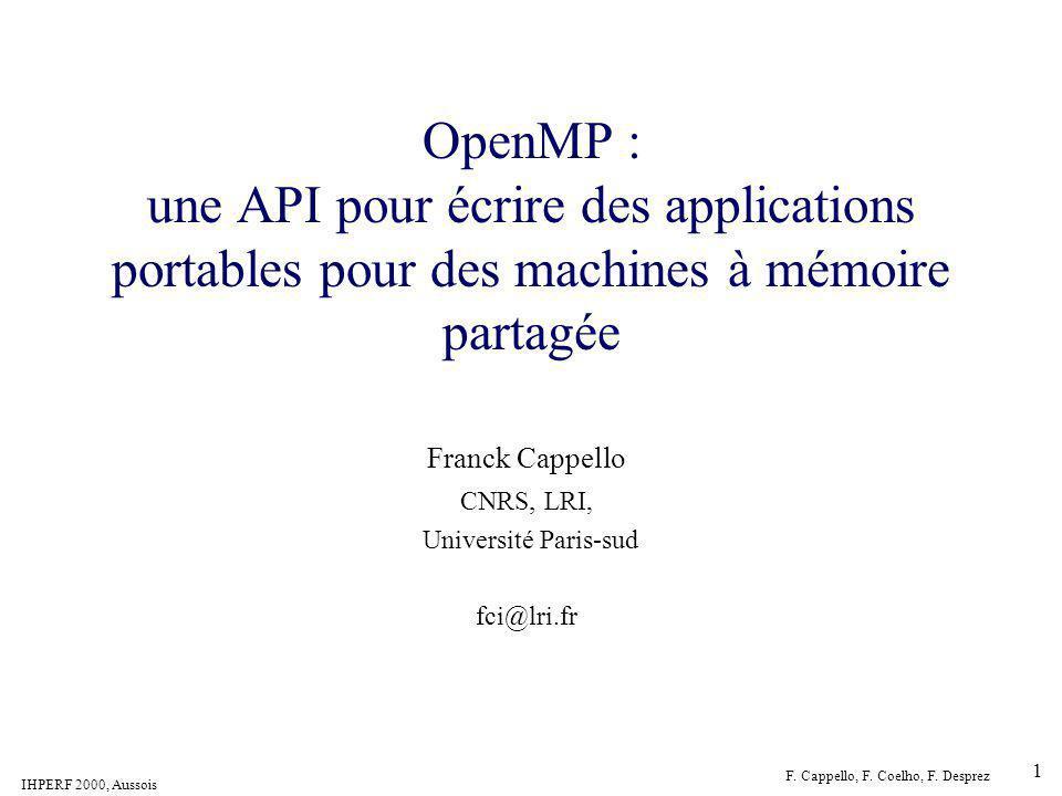 IHPERF 2000, Aussois F. Cappello, F. Coelho, F. Desprez 1 OpenMP : une API pour écrire des applications portables pour des machines à mémoire partagée