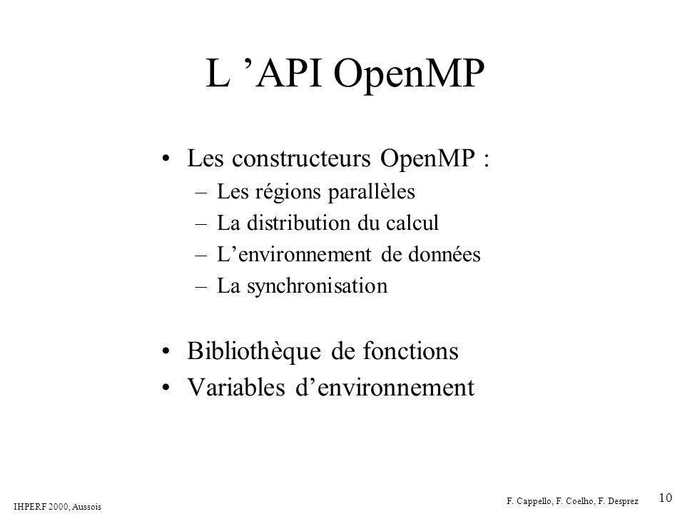 IHPERF 2000, Aussois F. Cappello, F. Coelho, F. Desprez 10 L API OpenMP Les constructeurs OpenMP : –Les régions parallèles –La distribution du calcul