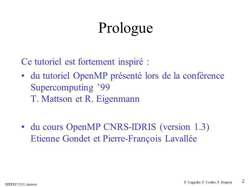 IHPERF 2000, Aussois F. Cappello, F. Coelho, F. Desprez 2 Prologue Ce tutoriel est fortement inspiré : du tutoriel OpenMP présenté lors de la conféren