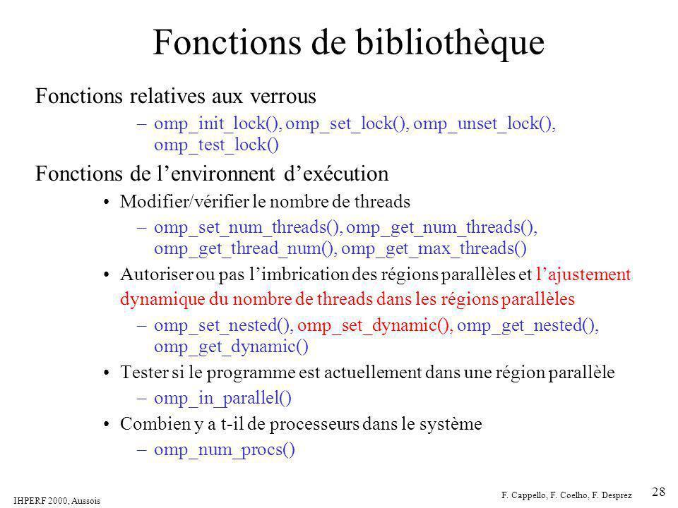 IHPERF 2000, Aussois F. Cappello, F. Coelho, F. Desprez 28 Fonctions de bibliothèque Fonctions relatives aux verrous –omp_init_lock(), omp_set_lock(),