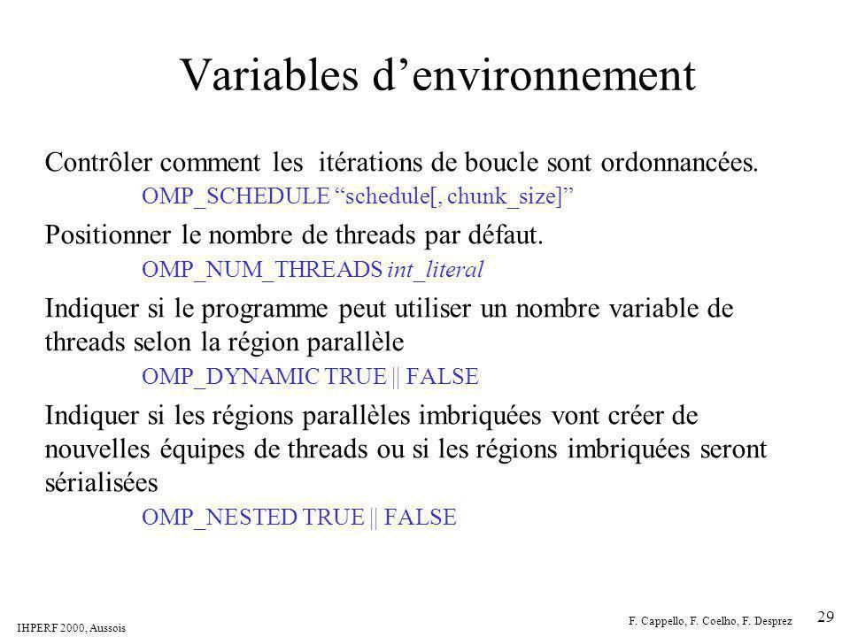 IHPERF 2000, Aussois F. Cappello, F. Coelho, F. Desprez 29 Variables denvironnement Contrôler comment les itérations de boucle sont ordonnancées. OMP_
