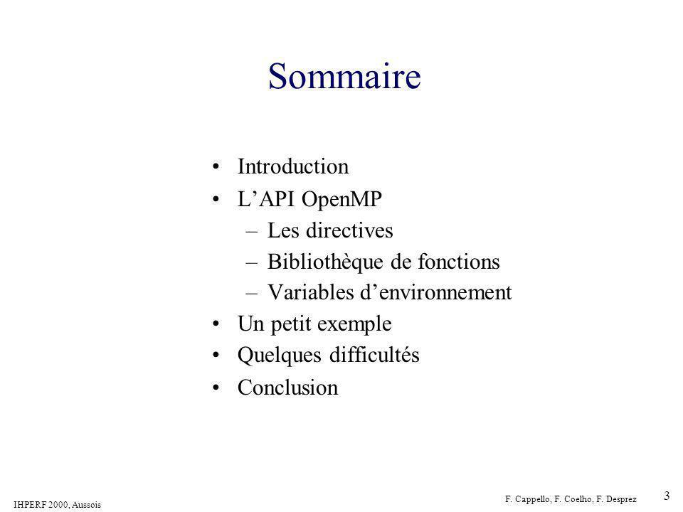 IHPERF 2000, Aussois F. Cappello, F. Coelho, F. Desprez 3 Sommaire Introduction LAPI OpenMP –Les directives –Bibliothèque de fonctions –Variables denv