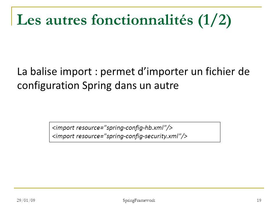 29/01/09 SpringFramework 19 Les autres fonctionnalités (1/2) La balise import : permet dimporter un fichier de configuration Spring dans un autre