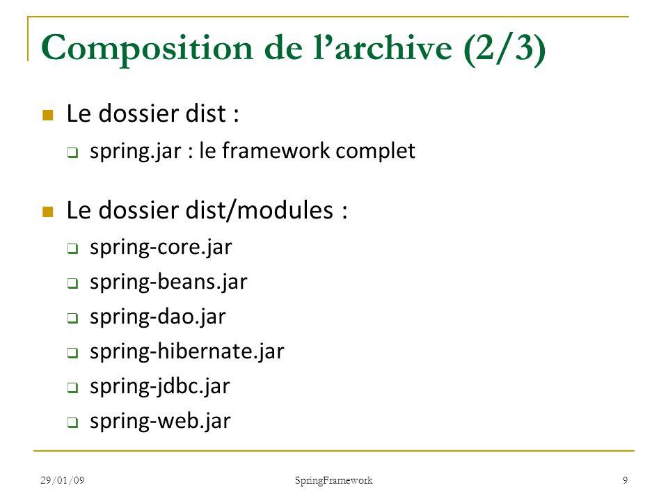29/01/09 SpringFramework 20 Les autres fonctionnalités (2/2) Possibilité dimporter des informations depuis un fichier Properties : classpath:datasource.properties <bean id= dataSource class= com.mchange.v2.c3p0.ComboPooledDataSource destroy-method= close > ${jdbc.driver.class} ${jdbc.url} ${jdbc.user} ${jdbc.password} Utilisation des données :