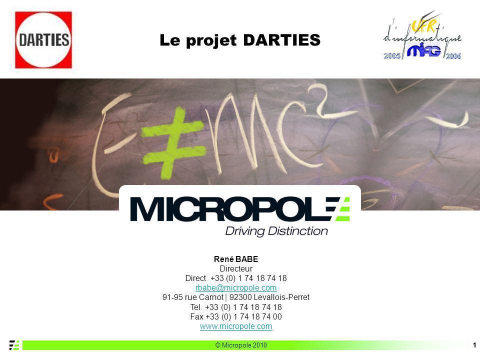 © Micropole 201011 Le projet DARTIES René BABE Directeur Direct +33 (0) 1 74 18 74 18 rbabe@micropole.com 91-95 rue Carnot | 92300 Levallois-Perret Te
