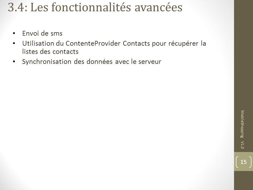 15 MobileShopping V1.0 Envoi de sms Utilisation du ContenteProvider Contacts pour récupérer la listes des contacts Synchronisation des données avec le