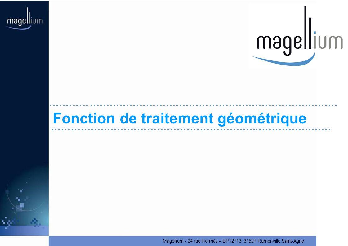 Magellium - 24 rue Hermès – BP12113, 31521 Ramonville Saint-Agne Fonction de traitement géométrique