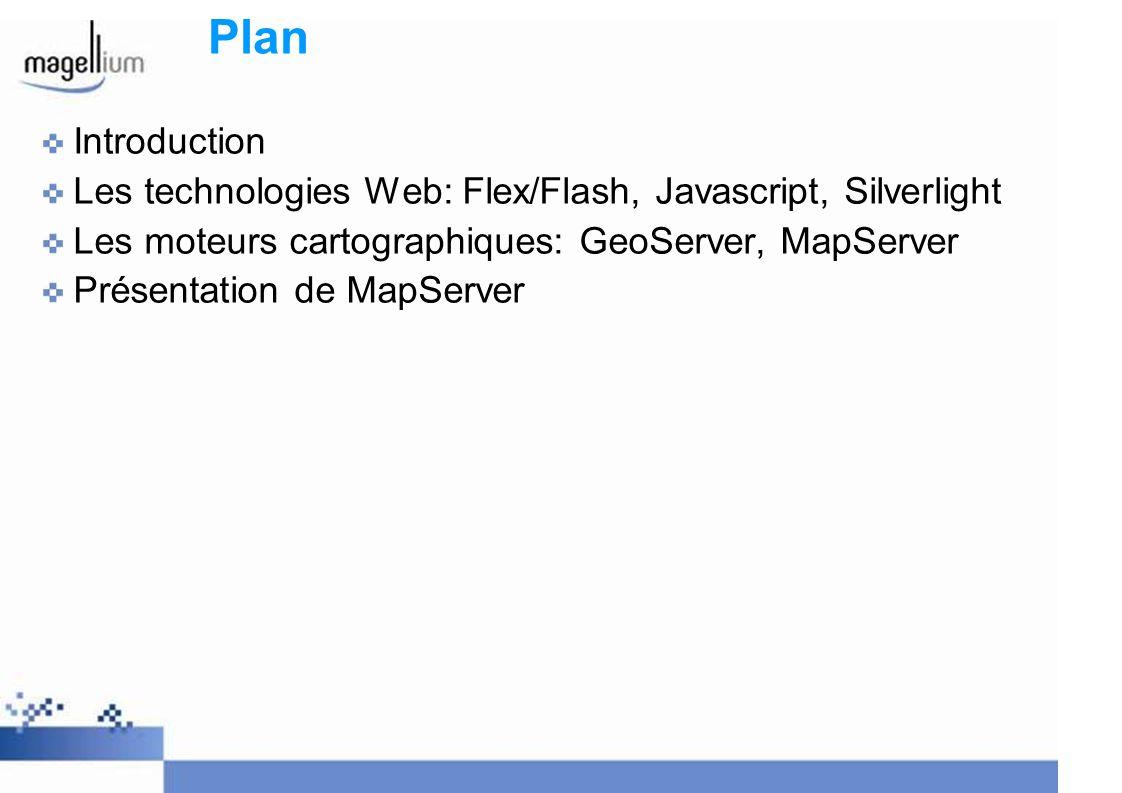 Plan Introduction Les technologies Web: Flex/Flash, Javascript, Silverlight Les moteurs cartographiques: GeoServer, MapServer Présentation de MapServe