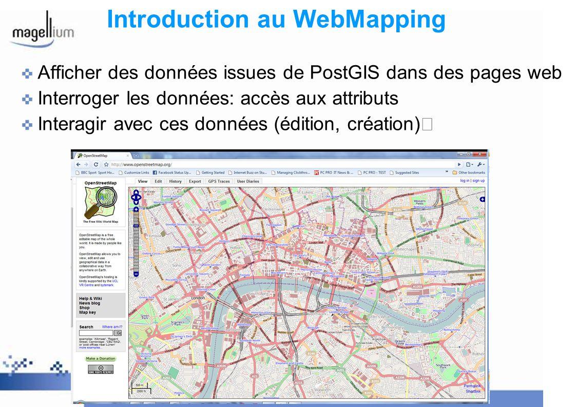 Introduction au WebMapping Afficher des données issues de PostGIS dans des pages web Interroger les données: accès aux attributs Interagir avec ces do