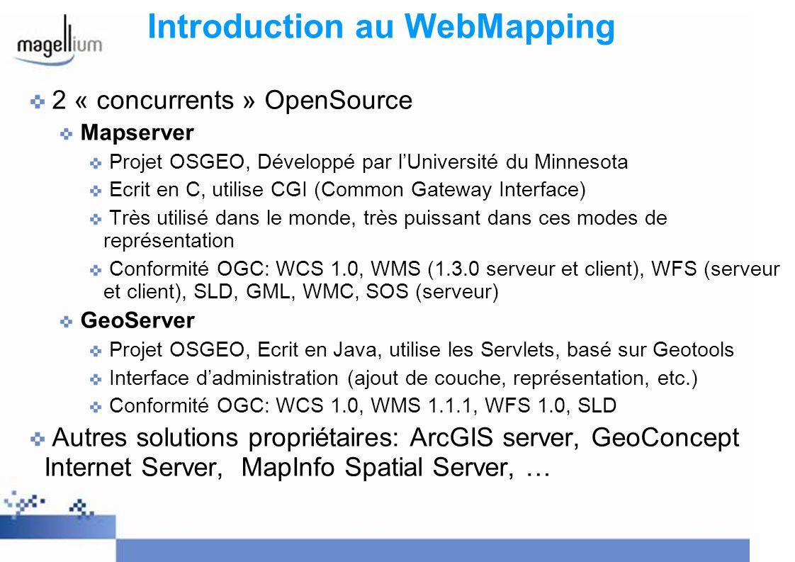 Introduction au WebMapping 2 « concurrents » OpenSource Mapserver Projet OSGEO, Développé par lUniversité du Minnesota Ecrit en C, utilise CGI (Common