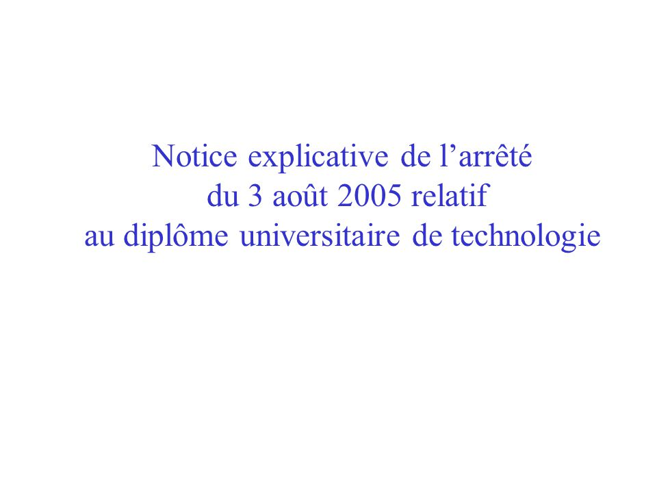 Notice explicative de larrêté du 3 août 2005 relatif au diplôme universitaire de technologie