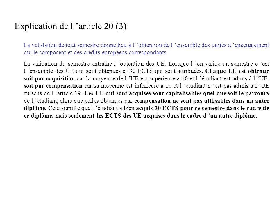Explication de l article 20 (3) La validation de tout semestre donne lieu à l obtention de l ensemble des unités d enseignement qui le composent et des crédits européens correspondants.