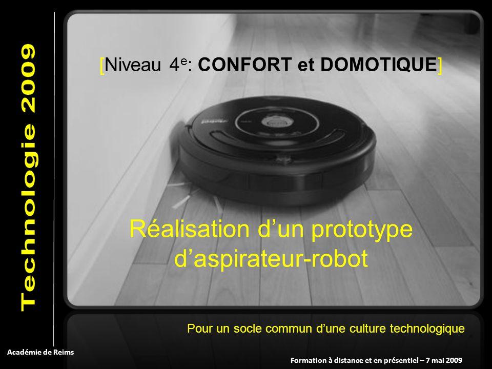 Formation à distance et en présentiel – 7 mai 2009 Académie de Reims [Niveau 4 e : CONFORT et DOMOTIQUE] Réalisation dun prototype daspirateur-robot P