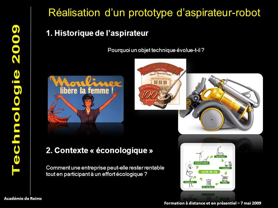 Formation à distance et en présentiel – 7 mai 2009 Académie de Reims Réalisation dun prototype daspirateur-robot 1. Historique de laspirateur Pourquoi