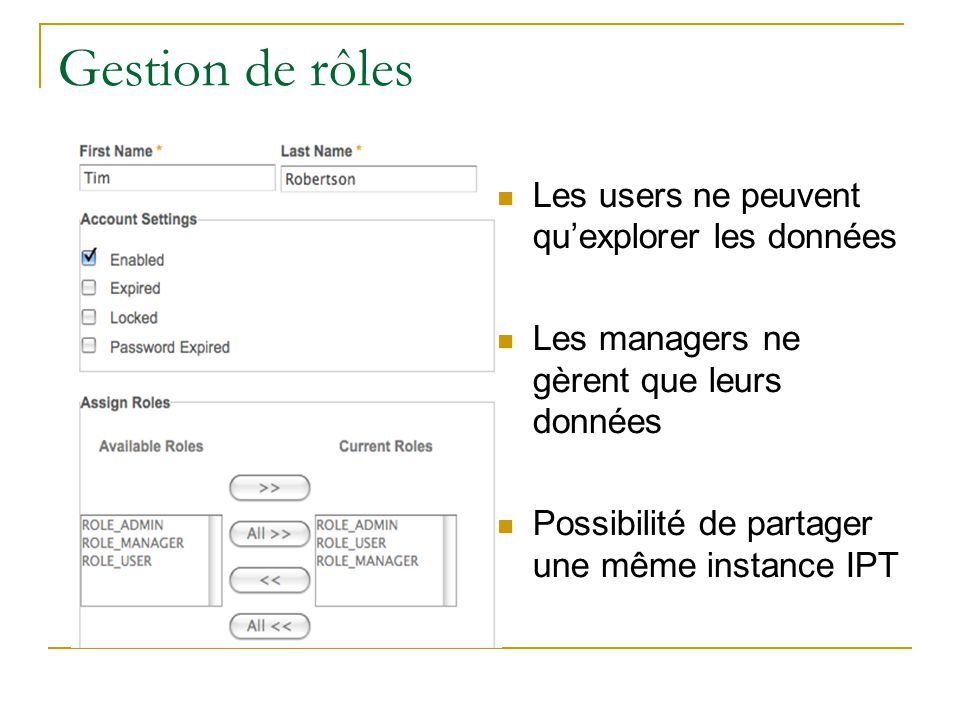 Gestion de rôles Les users ne peuvent quexplorer les données Les managers ne gèrent que leurs données Possibilité de partager une même instance IPT