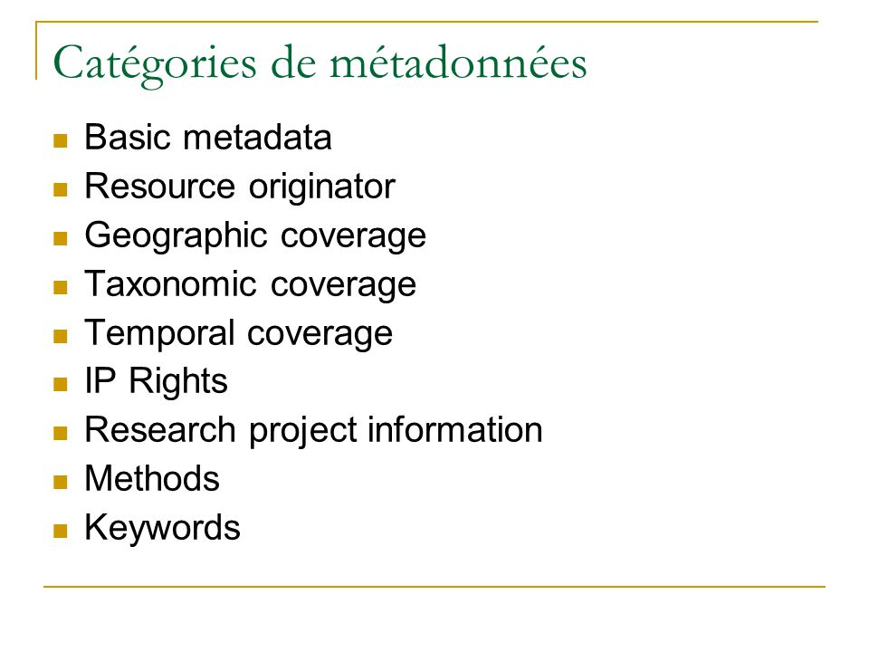 Catégories de métadonnées Basic metadata Resource originator Geographic coverage Taxonomic coverage Temporal coverage IP Rights Research project infor