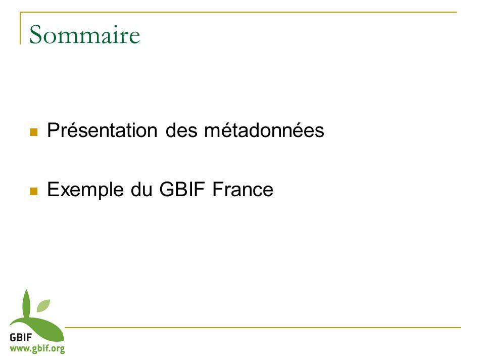 Sommaire Présentation des métadonnées Exemple du GBIF France