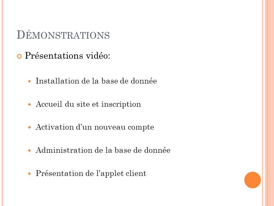 D ÉMONSTRATIONS Présentations vidéo: Installation de la base de donnée Accueil du site et inscription Activation dun nouveau compte Administration de la base de donnée Présentation de lapplet client