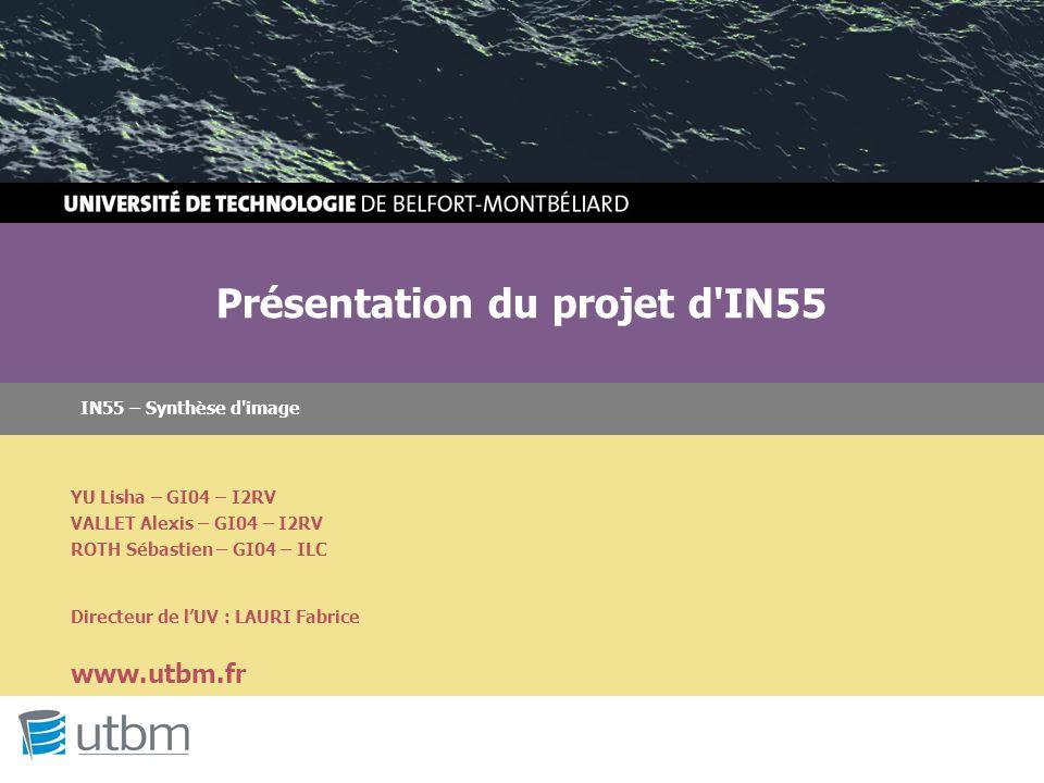 IN55 – Synthèse d'image Présentation du projet d'IN55 www.utbm.fr YU Lisha – GI04 – I2RV VALLET Alexis – GI04 – I2RV ROTH Sébastien – GI04 – ILC Direc