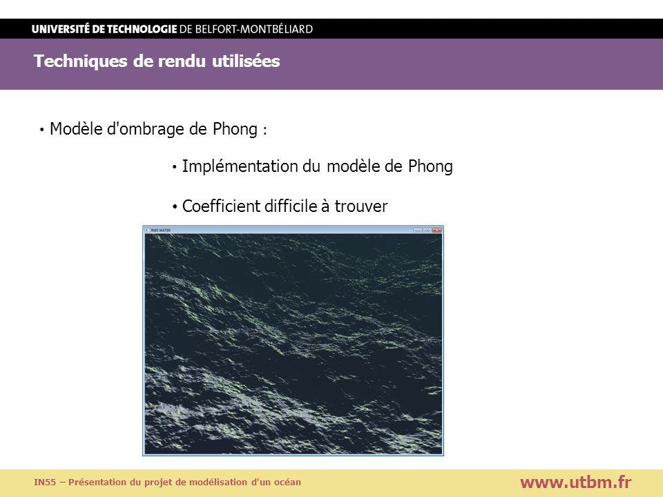Techniques de rendu utilisées www.utbm.fr IN55 – Présentation du projet de modélisation d'un océan Modèle d'ombrage de Phong : Implémentation du modèl