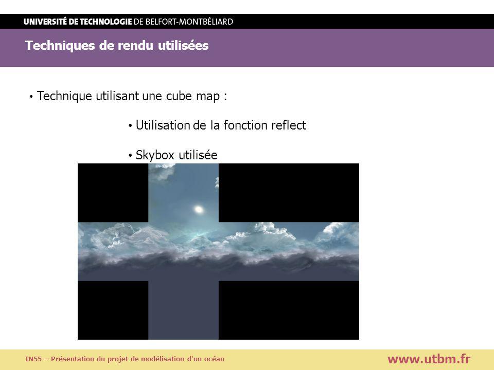 Techniques de rendu utilisées www.utbm.fr IN55 – Présentation du projet de modélisation d'un océan Technique utilisant une cube map : Utilisation de l