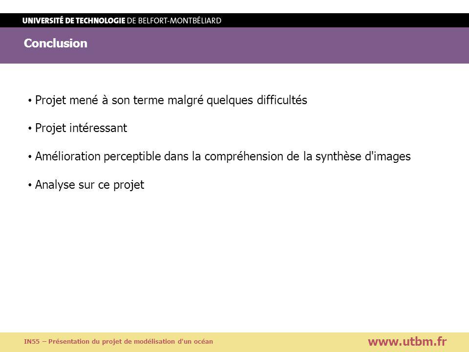 Conclusion www.utbm.fr IN55 – Présentation du projet de modélisation d'un océan Projet mené à son terme malgré quelques difficultés Projet intéressant