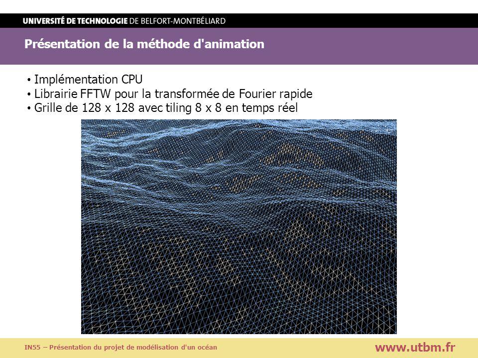 Présentation de la méthode d'animation www.utbm.fr IN55 – Présentation du projet de modélisation d'un océan Implémentation CPU Librairie FFTW pour la