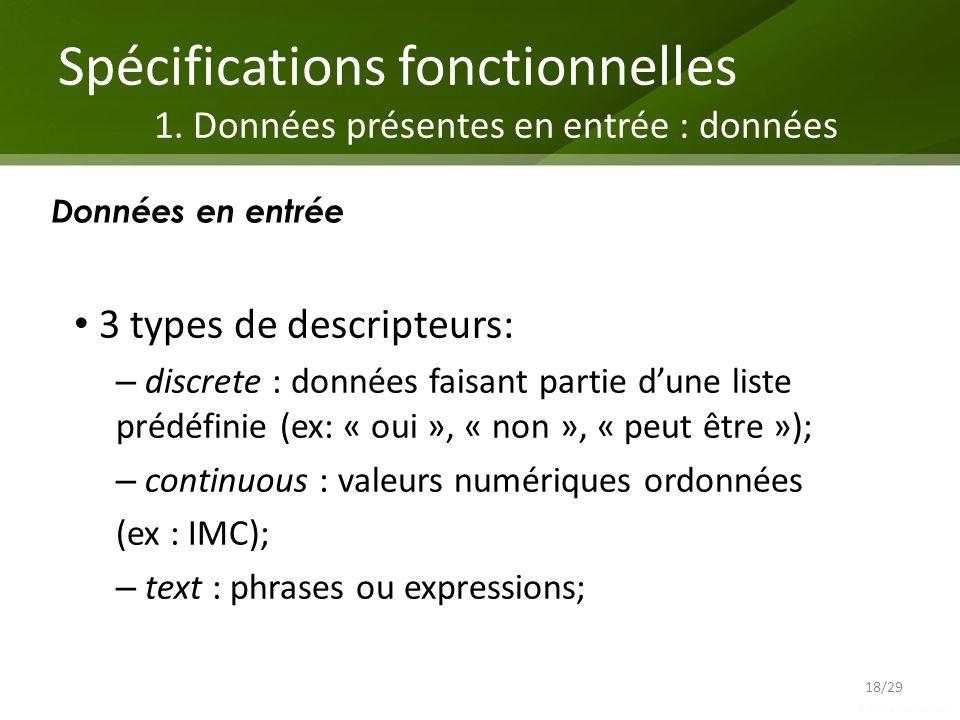 Spécifications fonctionnelles 1. Données présentes en entrée : données Données en entrée 18/29 3 types de descripteurs: – discrete : données faisant p