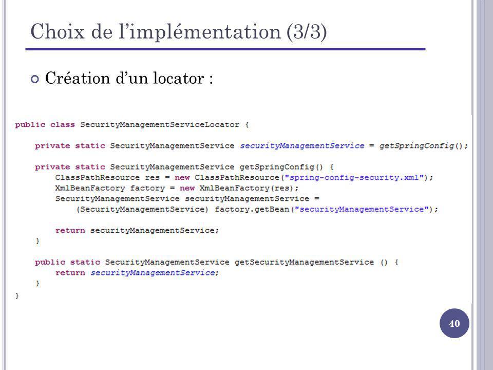 40 Choix de limplémentation (3/3) Création dun locator :