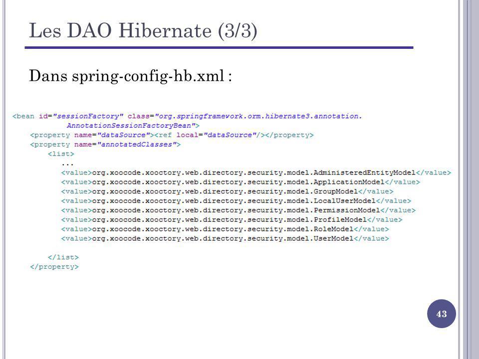 43 Les DAO Hibernate (3/3) Dans spring-config-hb.xml :
