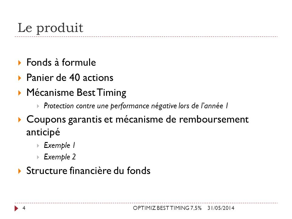 Le produit 31/05/2014OPTIMIZ BEST TIMING 7,5%4 Fonds à formule Panier de 40 actions Mécanisme Best Timing Protection contre une performance négative l