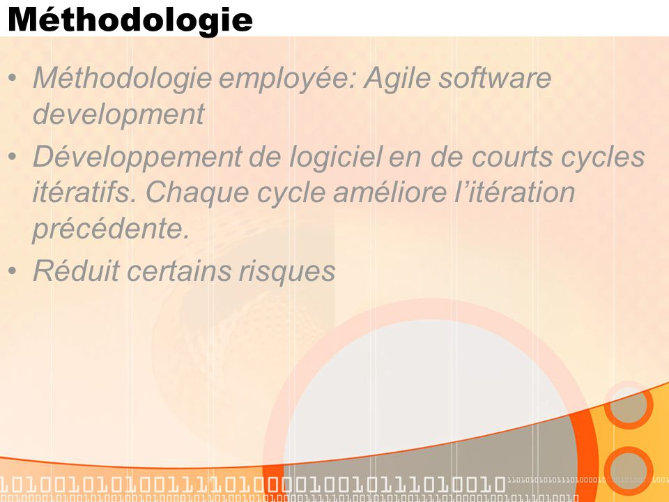 Méthodologie Méthodologie employée: Agile software development Développement de logiciel en de courts cycles itératifs.