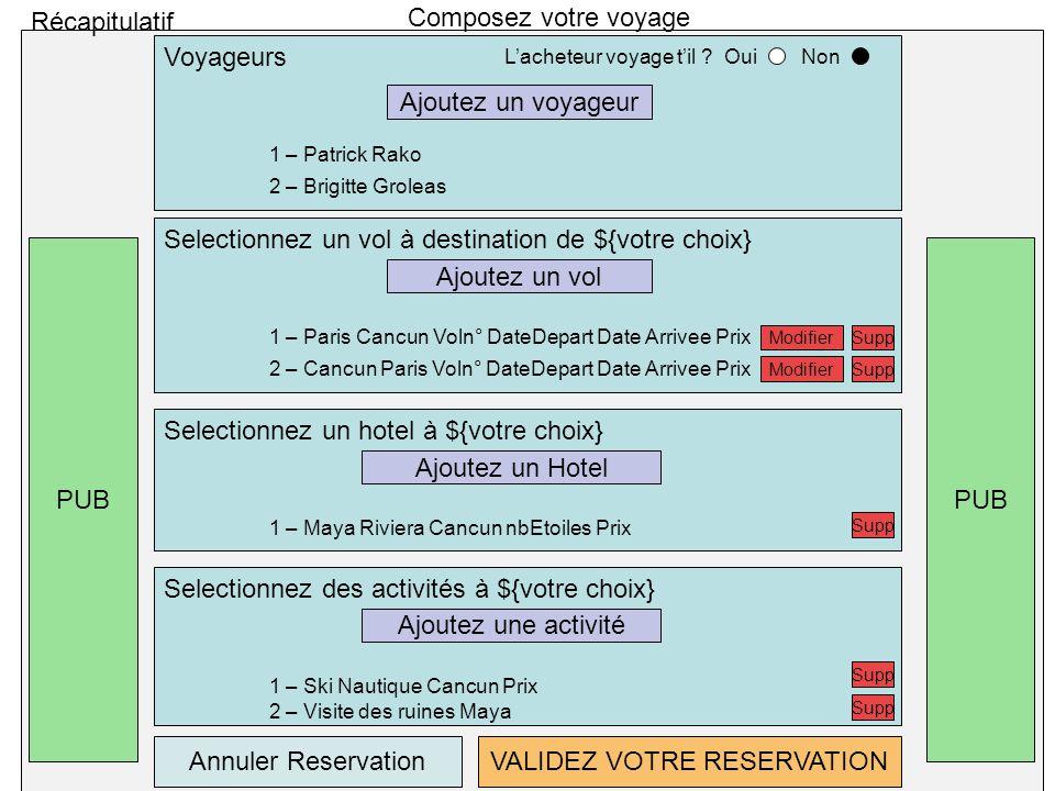 PUB Composez votre voyage Selectionnez un vol à destination de ${votre choix} 1 – Paris Cancun Voln° DateDepart Date Arrivee Prix 2 – Cancun Paris Vol