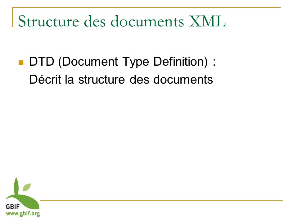 Structure des documents XML DTD (Document Type Definition) : Décrit la structure des documents
