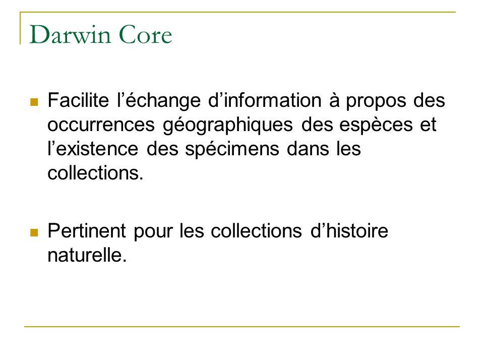 Darwin Core Facilite léchange dinformation à propos des occurrences géographiques des espèces et lexistence des spécimens dans les collections. Pertin