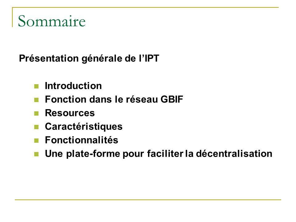 Présentation générale de lIPT Introduction Fonction dans le réseau GBIF Resources Caractéristiques Fonctionnalités Une plate-forme pour faciliter la d