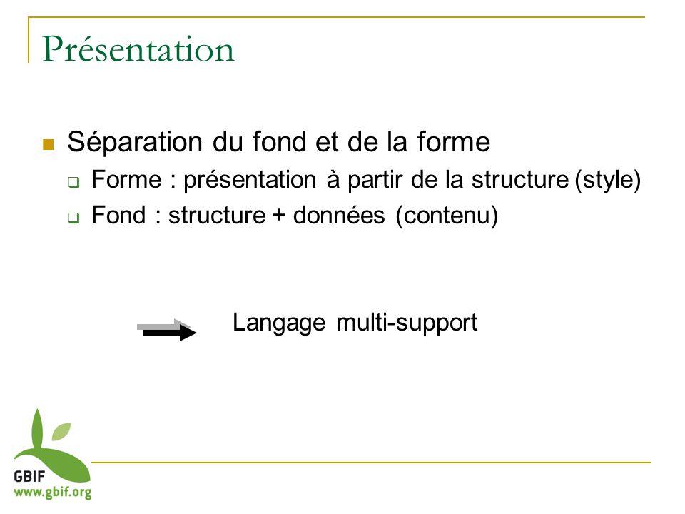 Présentation Séparation du fond et de la forme Forme : présentation à partir de la structure (style) Fond : structure + données (contenu) Langage mult