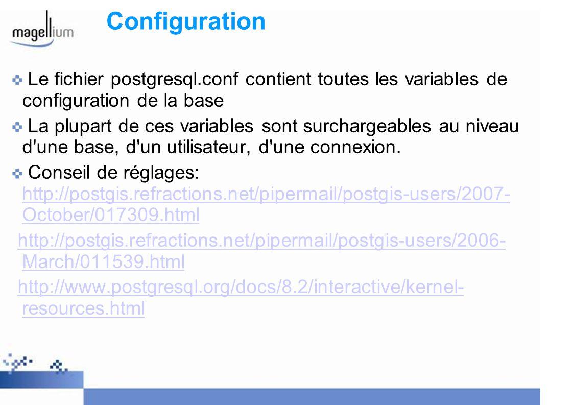 Configuration Le fichier postgresql.conf contient toutes les variables de configuration de la base La plupart de ces variables sont surchargeables au