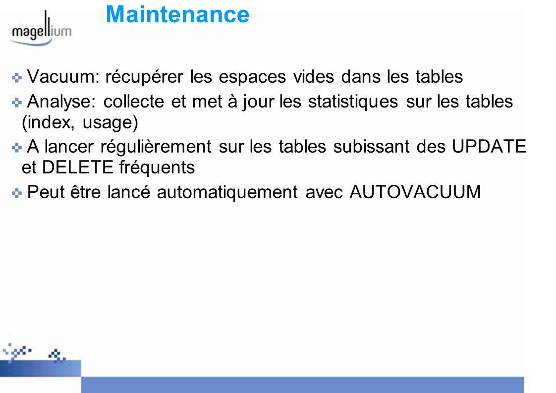 Maintenance Vacuum: récupérer les espaces vides dans les tables Analyse: collecte et met à jour les statistiques sur les tables (index, usage) A lance