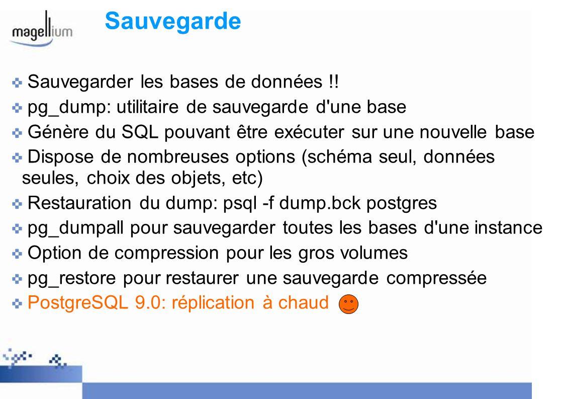 Sauvegarde Sauvegarder les bases de données !! pg_dump: utilitaire de sauvegarde d'une base Génère du SQL pouvant être exécuter sur une nouvelle base