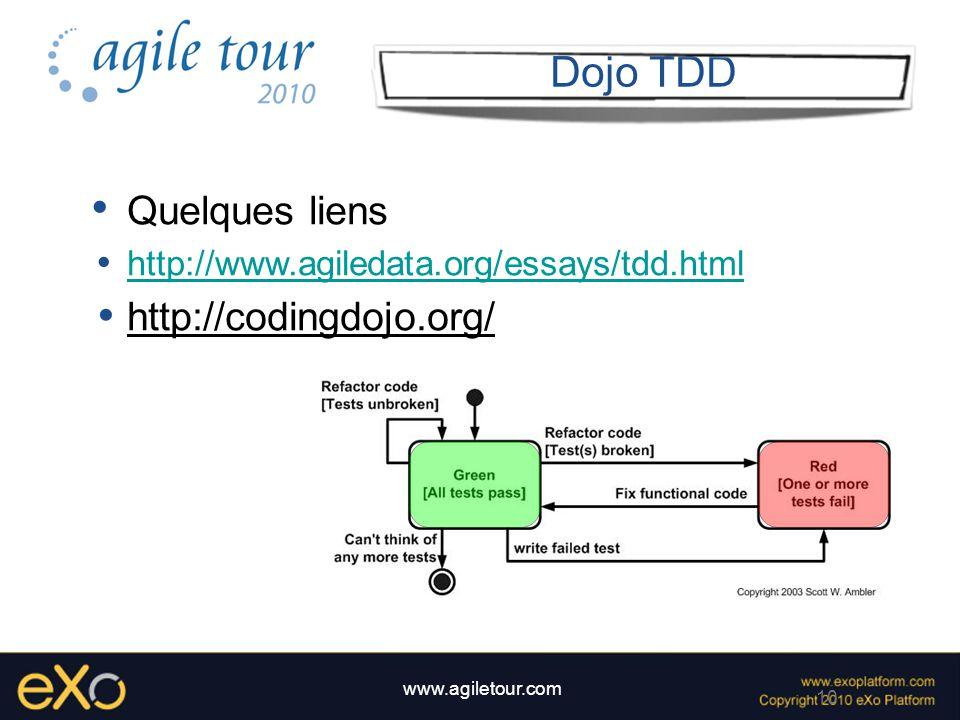 10 www.agiletour.com Dojo TDD Quelques liens http://www.agiledata.org/essays/tdd.html http://codingdojo.org/