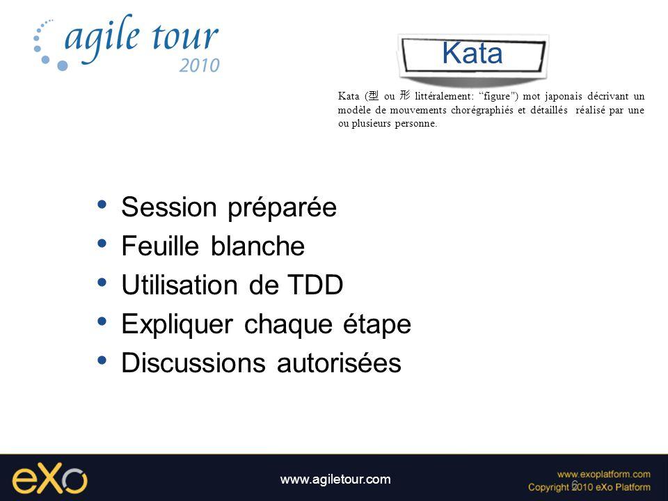 6 www.agiletour.com Kata Session préparée Feuille blanche Utilisation de TDD Expliquer chaque étape Discussions autorisées Kata ( ou littéralement: fi